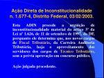 a o direta de inconstitucionalidade n 1 677 4 distrito federal 03 02 2003
