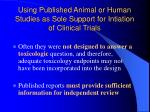 using published animal or human studies as sole support for intiation of clinical trials