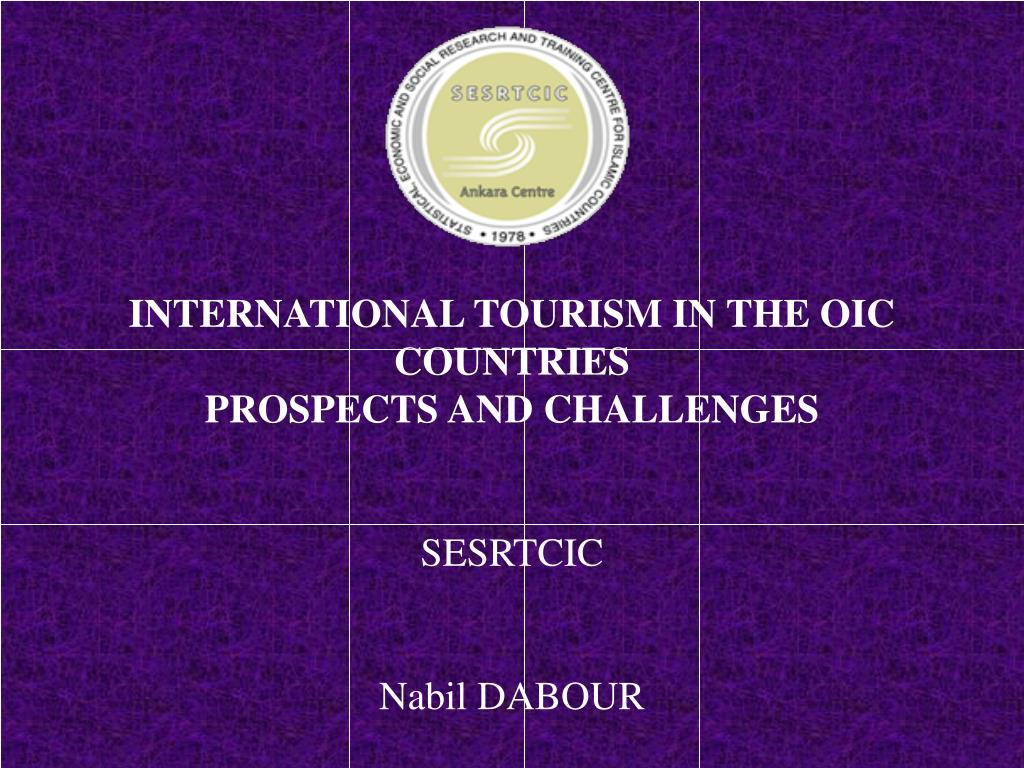 international tourism in the oic countries prospects and challenges sesrtcic nabil dabour l.