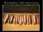 hot dog row 2000 oil on canvas