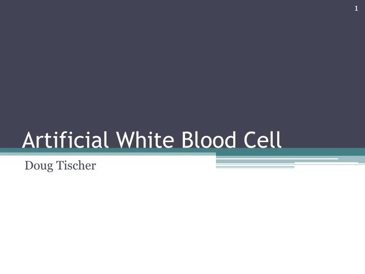 artificial white blood cell n.