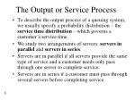 the output or service process