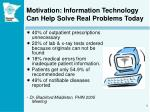 motivation information technology can help solve real problems today