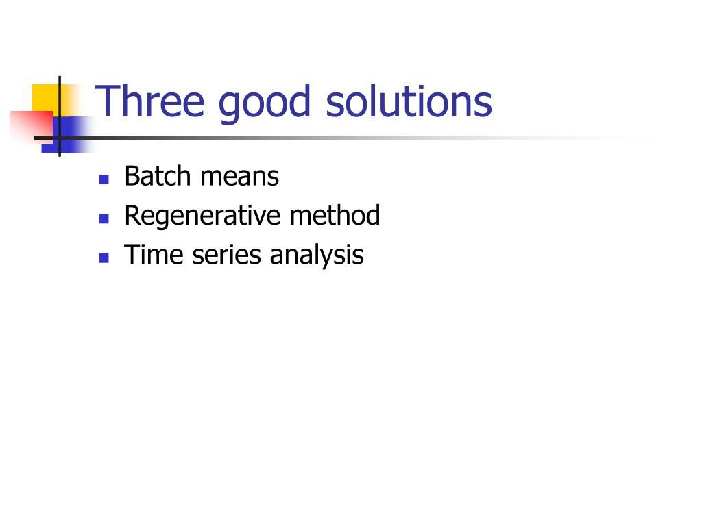 Three good solutions