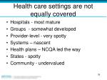 health care settings are not equally covered