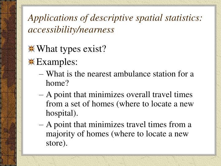 Applications of descriptive spatial statistics accessibility nearness