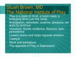 stuart brown md the national institute of play