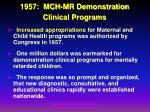 1957 mch mr demonstration clinical programs