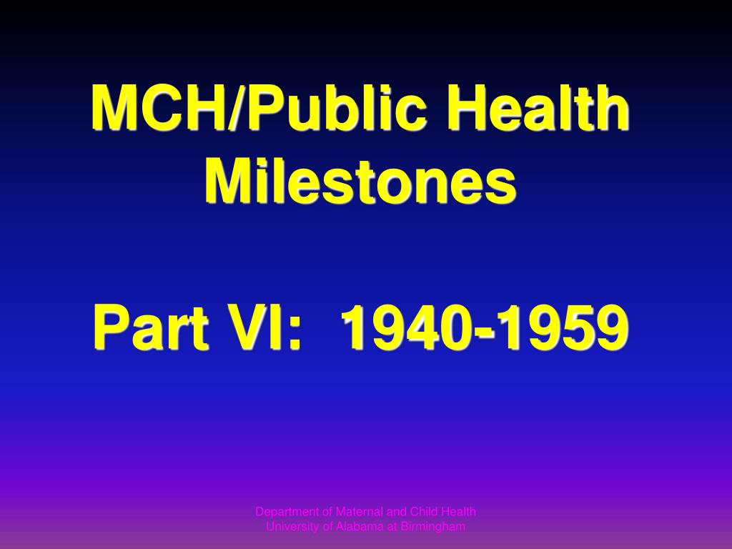 mch public health milestones part vi 1940 1959 l.