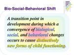 bio social behavioral shift