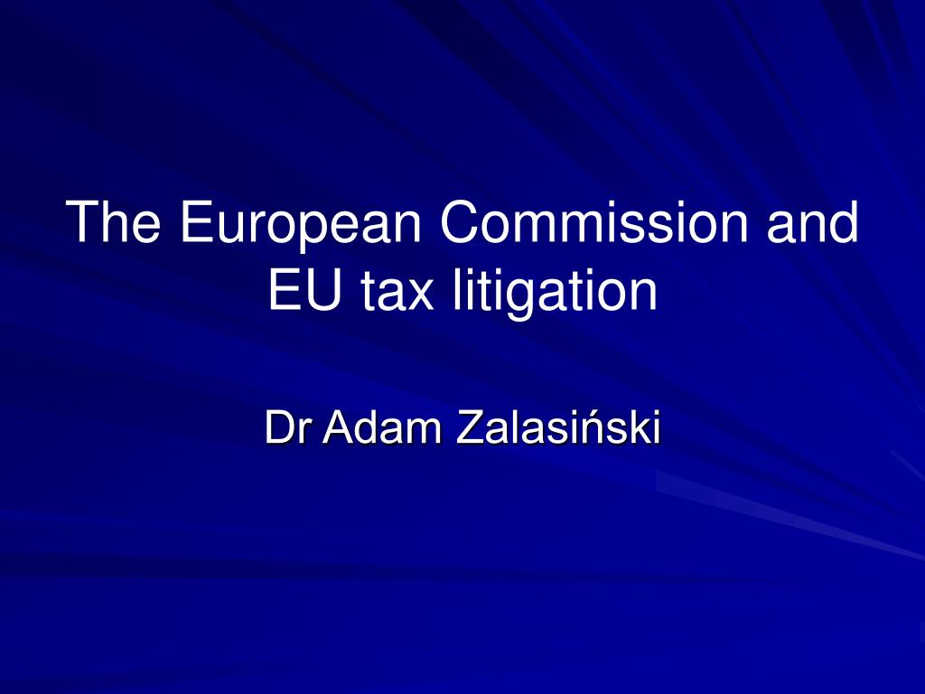 the european commission and eu tax litigation l.