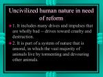 uncivilized human nature in need of reform