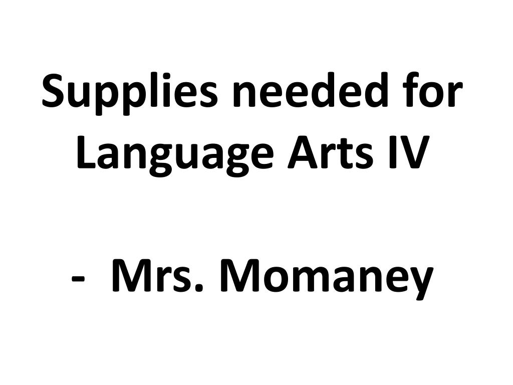 supplies needed for language arts iv mrs momaney l.