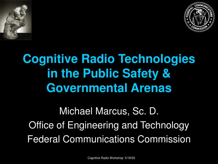 Cognitive radio technologies in the public safety governmental arenas