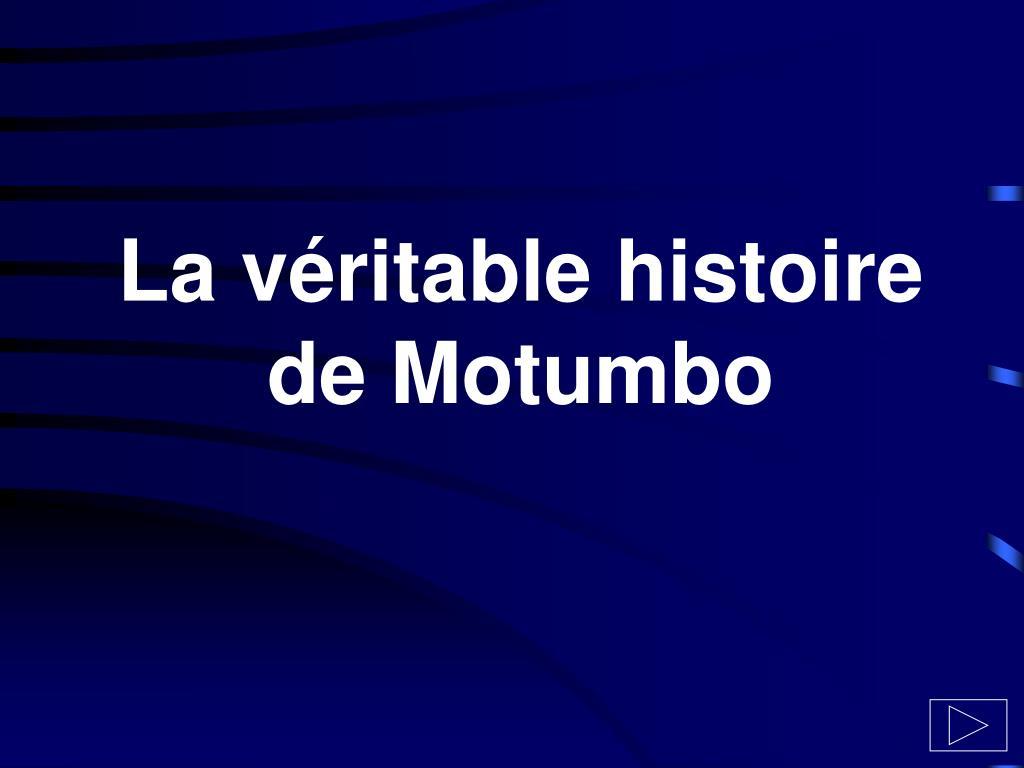 la v ritable histoire de motumbo l.