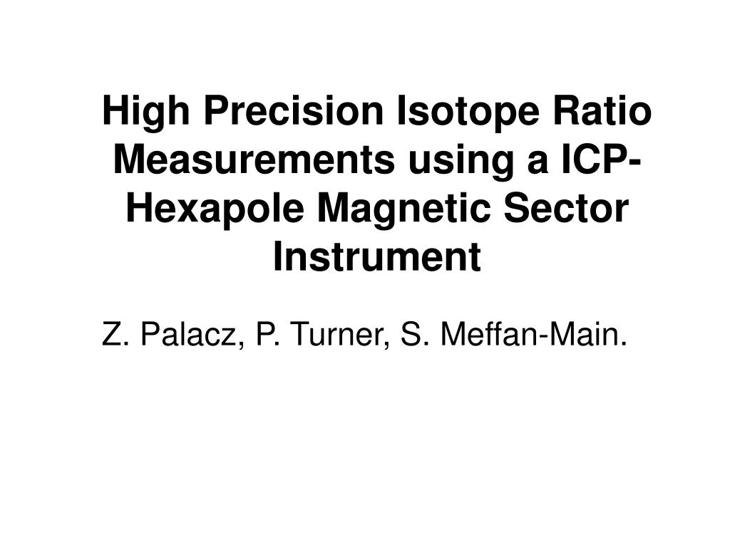 high precision isotope ratio measurements using a icp hexapole magnetic sector instrument l.
