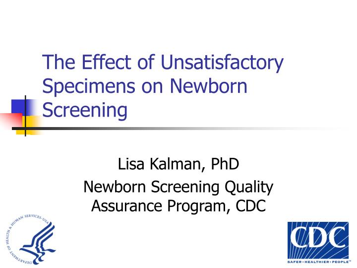the effect of unsatisfactory specimens on newborn screening n.