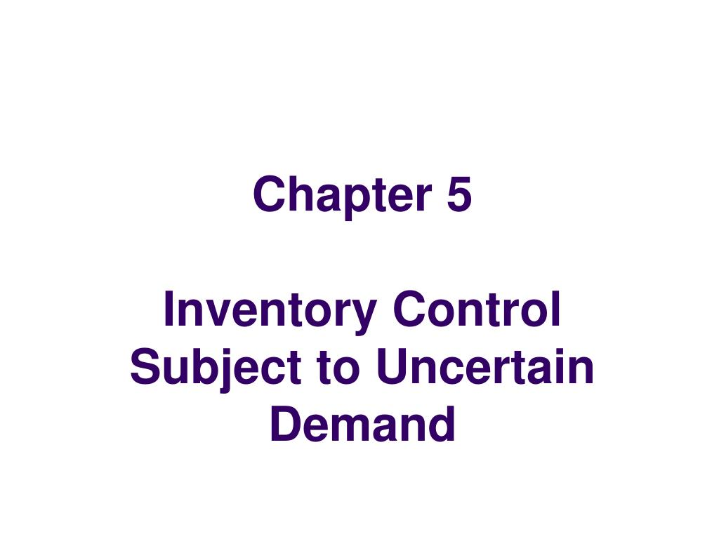 chapter 5 inventory control subject to uncertain demand l.