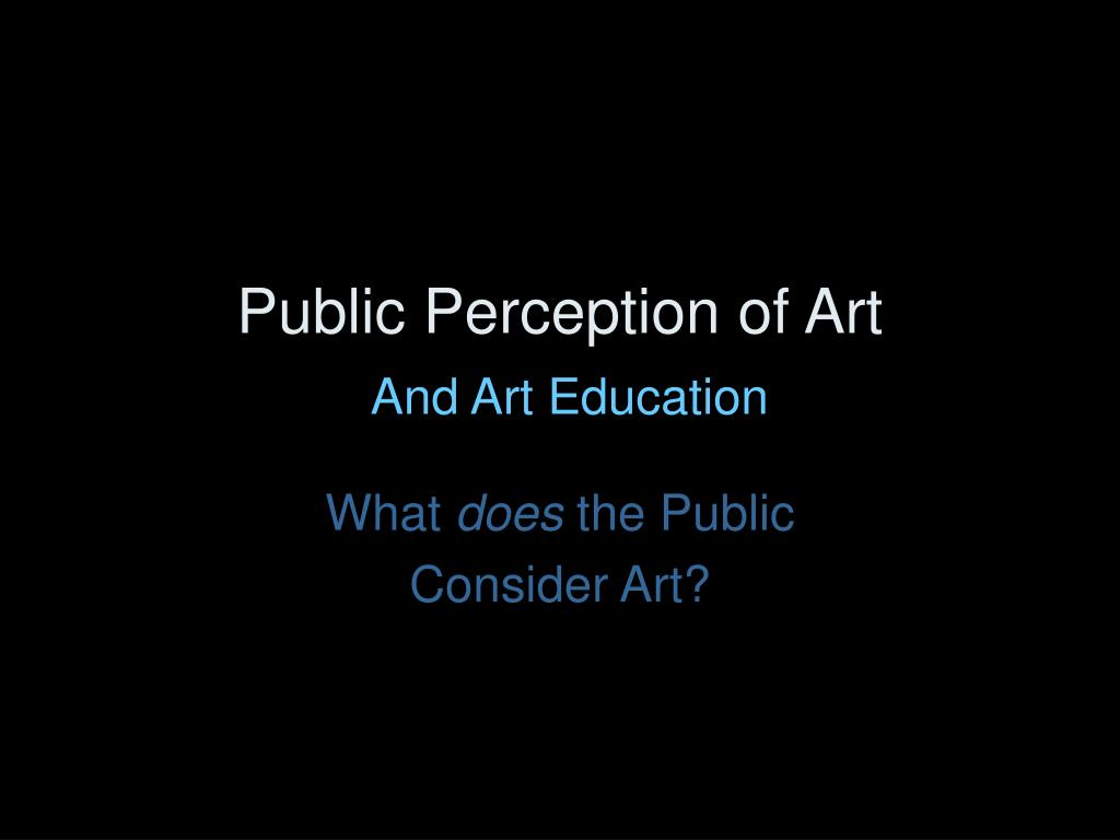 public perception of art and art education l.