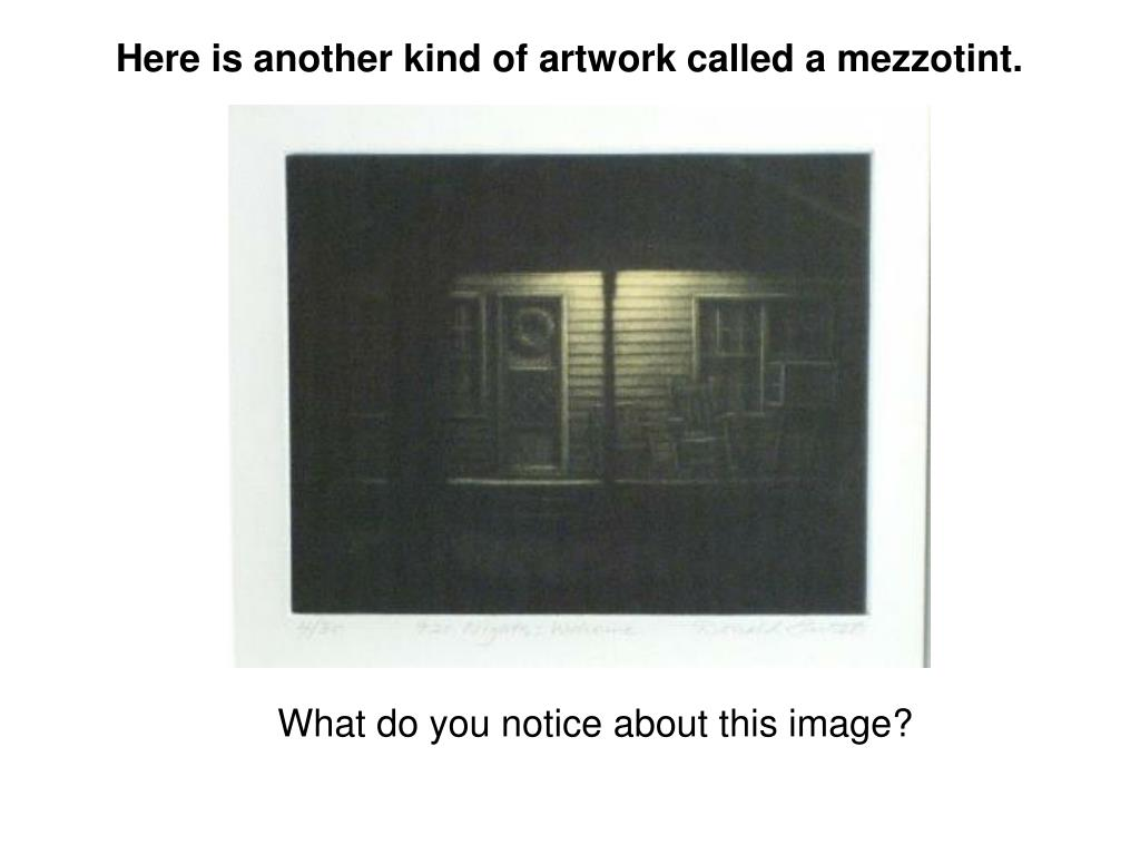 Here is another kind of artwork called a mezzotint.