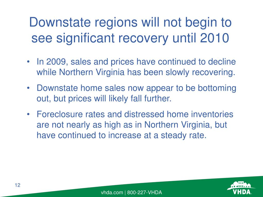 In 2009, sales and prices have continued to decline while Northern Virginia has been slowly recovering.