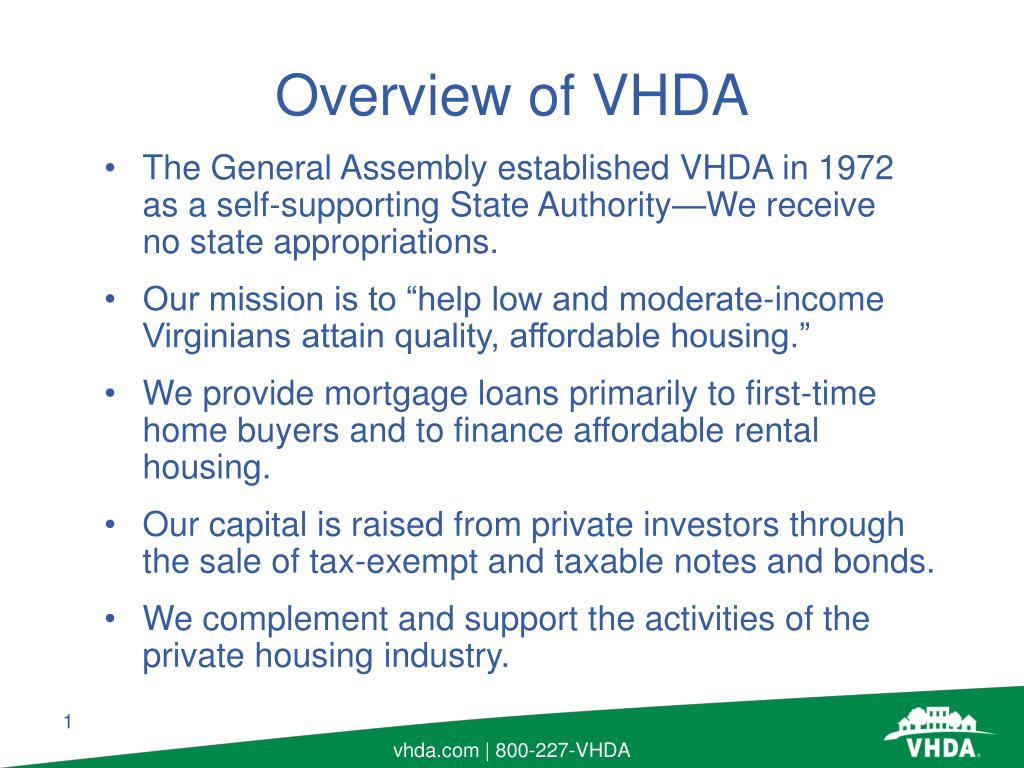 The General Assembly established VHDA in 1972  as a self-supporting State Authority—We receive    no state appropriations.