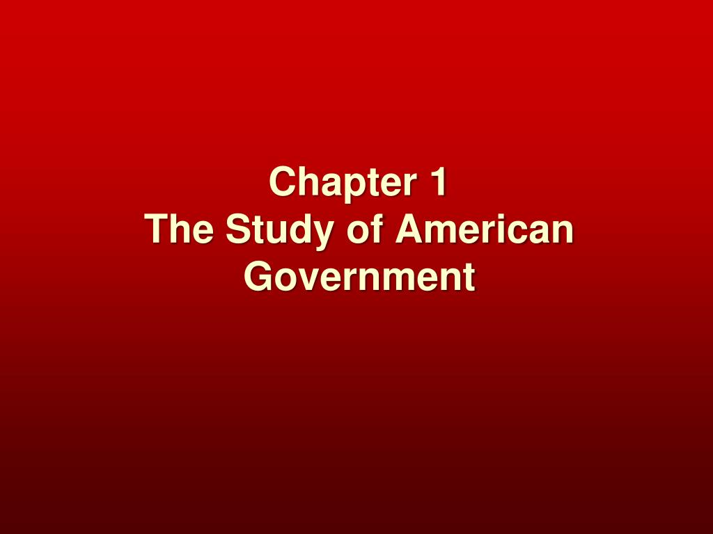 chapter 1 the study of american government l.