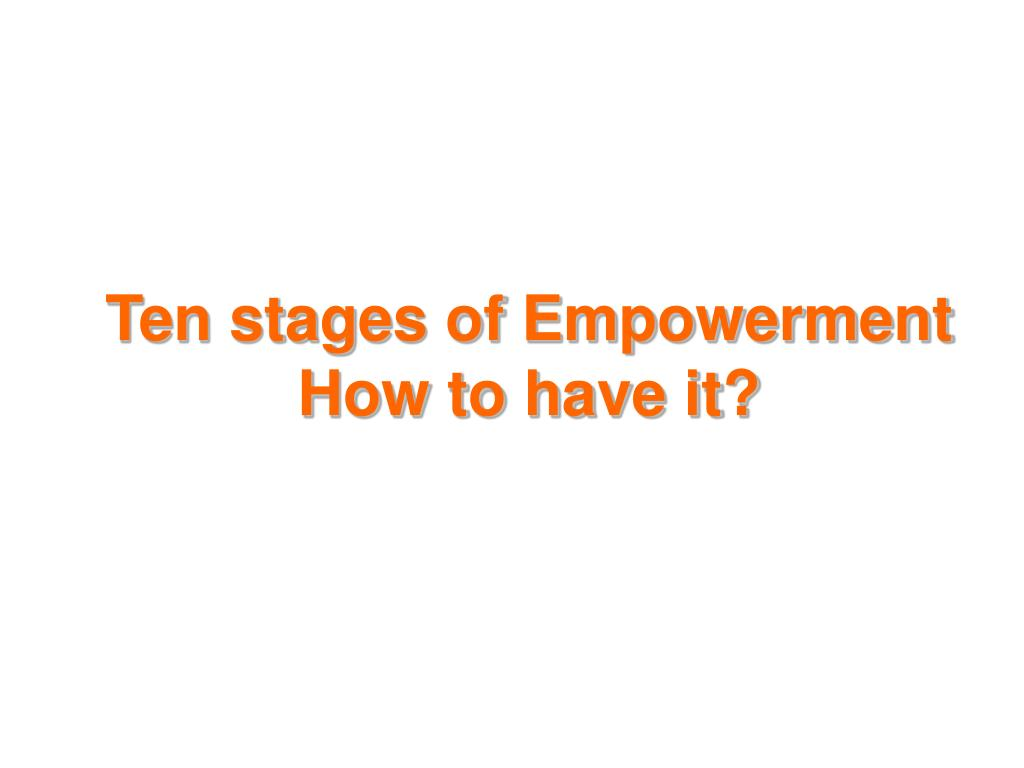 ten stages of empowerment how to have it l.