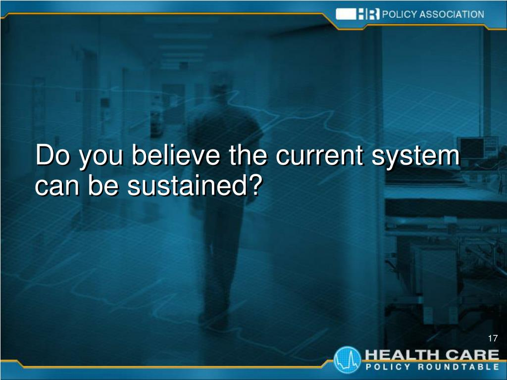 Do you believe the current system can be sustained?