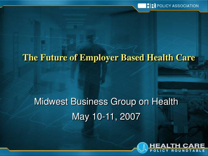 The future of employer based health care