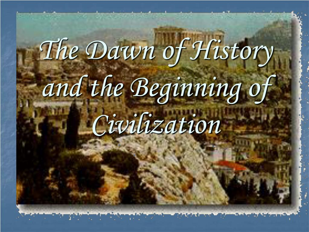 the dawn of history and the beginning of civilization l.