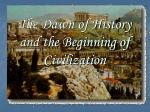 the dawn of history and the beginning of civilization