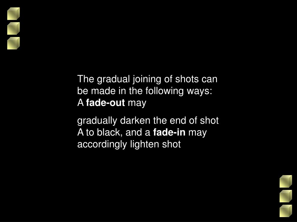 The gradual joining of shots can be made in the following ways: A