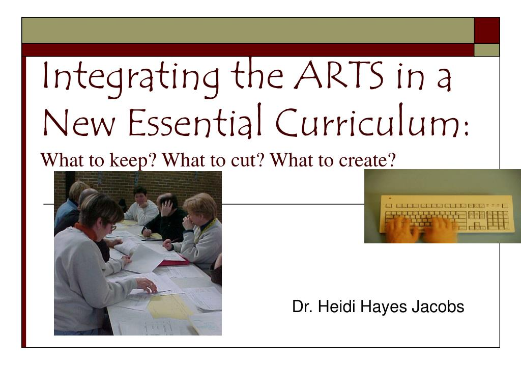 integrating the arts in a new essential curriculum what to keep what to cut what to create l.