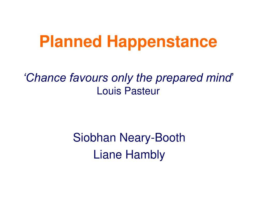 planned happenstance chance favours only the prepared mind louis pasteur l.