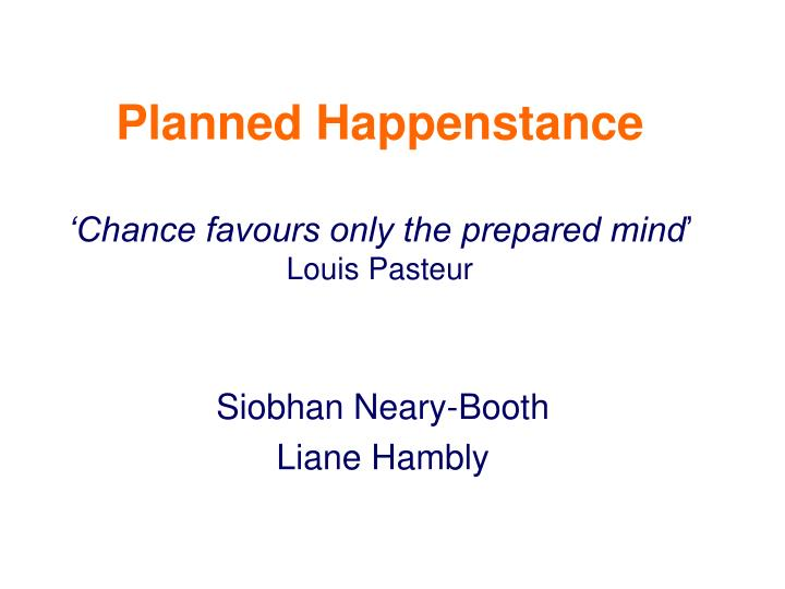 planned happenstance chance favours only the prepared mind louis pasteur n.