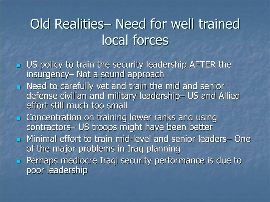 Old Realities– Need for well trained local forces