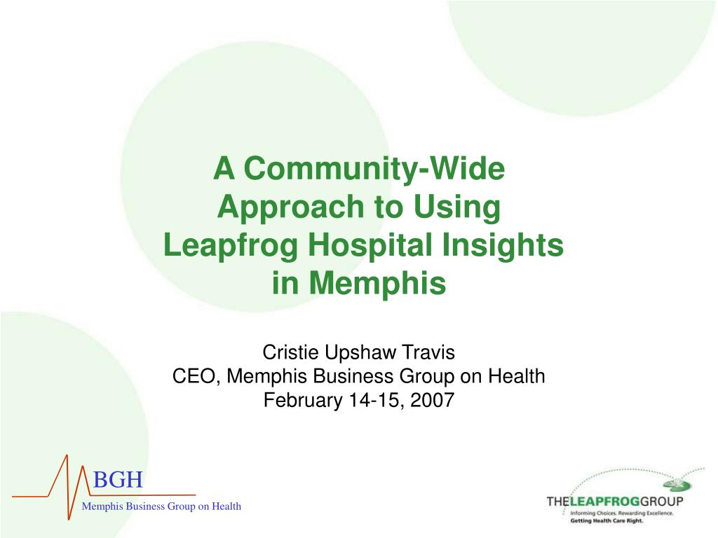 a community wide approach to using leapfrog hospital insights in memphis l.