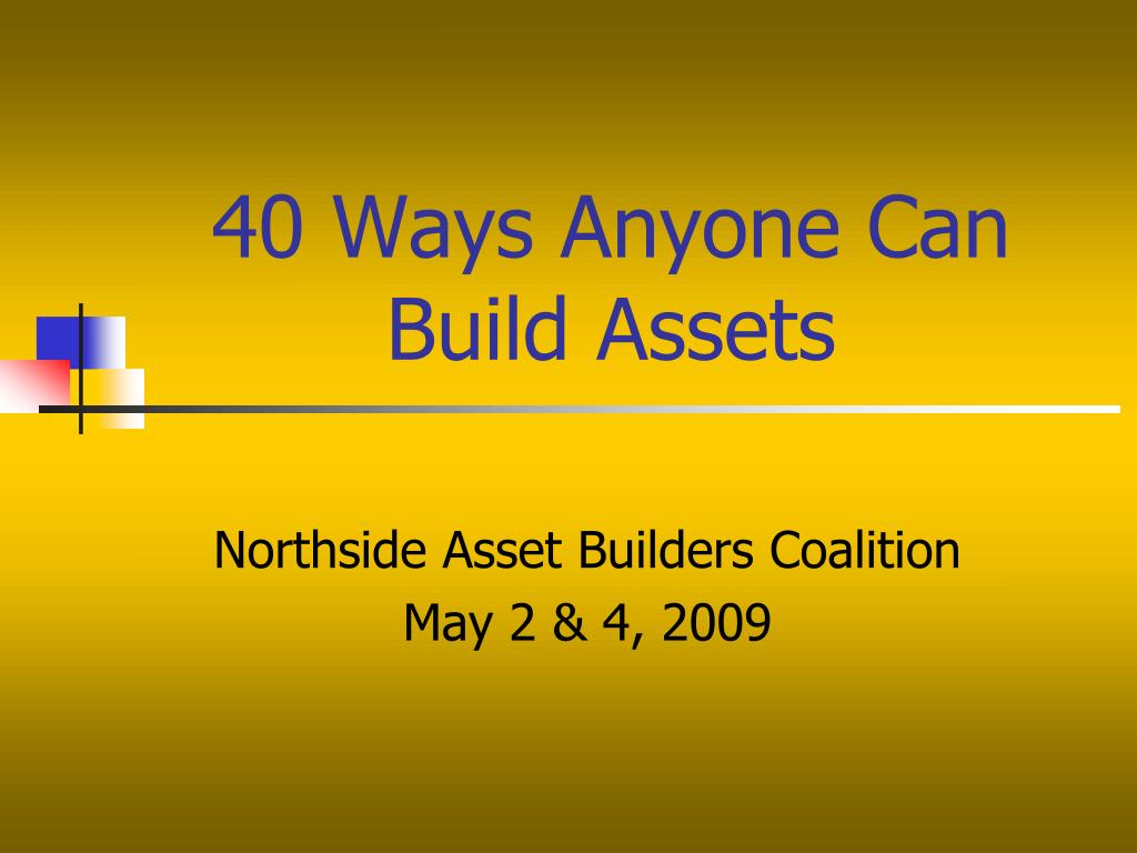 40 ways anyone can build assets l.