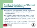 providers eligible to serve as pcps must meet all pcp requirements45