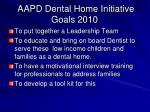 aapd dental home initiative goals 2010
