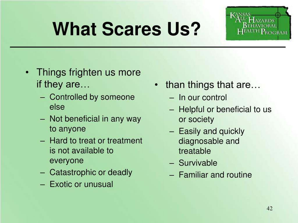 Things frighten us more if they are…