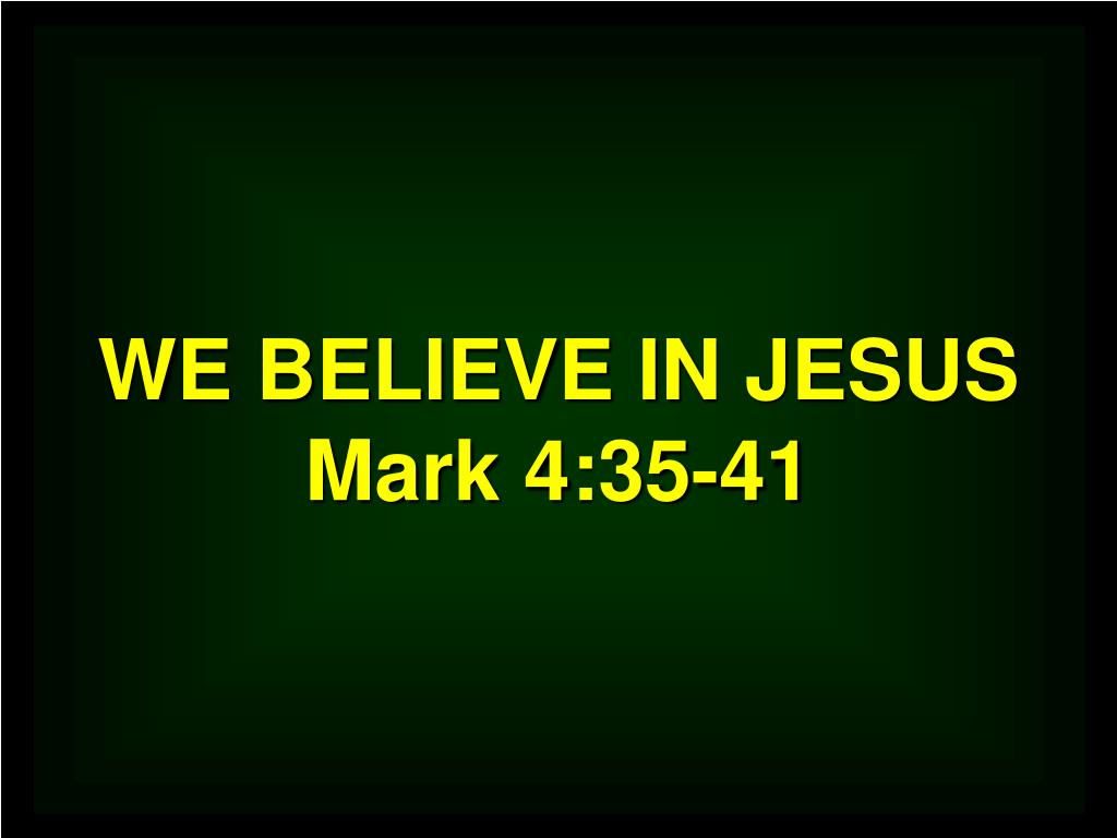 we believe in jesus mark 4 35 41 l.