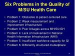 six problems in the quality of m su health care