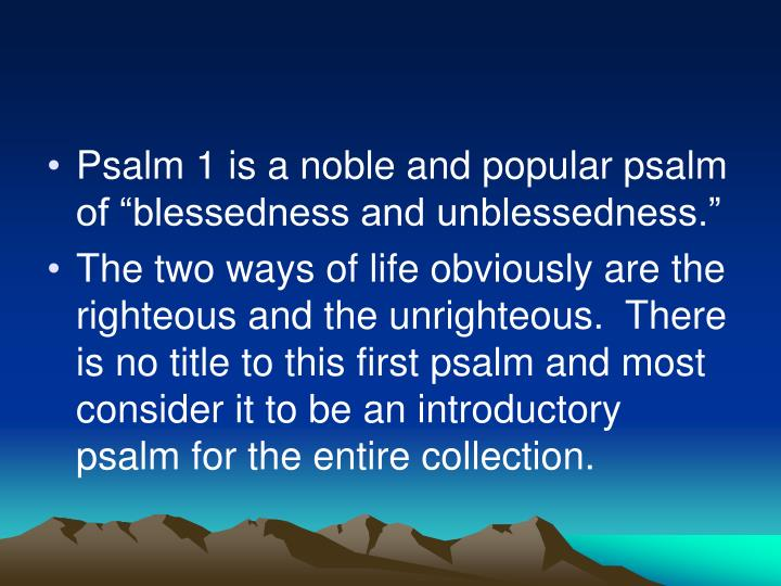 "Psalm 1 is a noble and popular psalm of ""blessedness and unblessedness."""