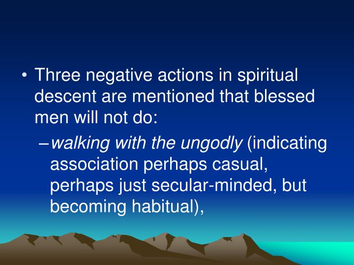 Three negative actions in spiritual descent are mentioned that blessed men will not do: