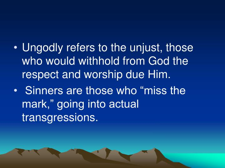 Ungodly refers to the unjust, those who would withhold from God the respect and worship due Him.