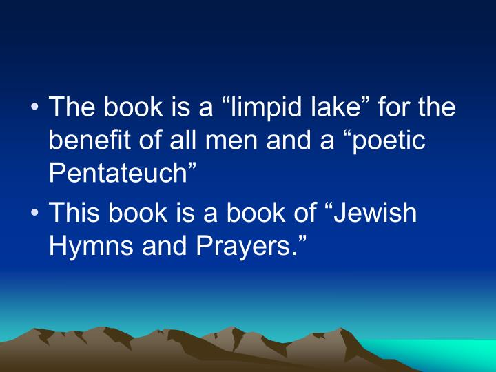 "The book is a ""limpid lake"" for the benefit of all men and a ""poetic Pentateuch"""