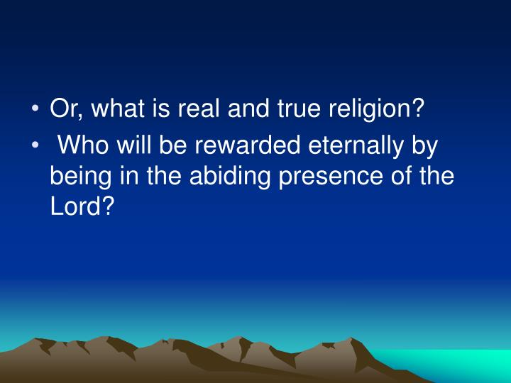 Or, what is real and true religion?