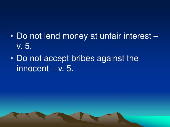 Do not lend money at unfair interest – v. 5.